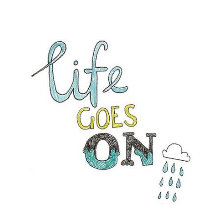 Recuerda siempre que la vida sigue, pase lo que pase